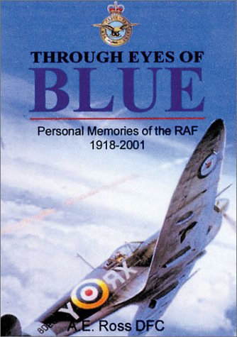 Through the Eyes of Blue: Personal Memories of the RAF-1918-2001: Alan E. Ross