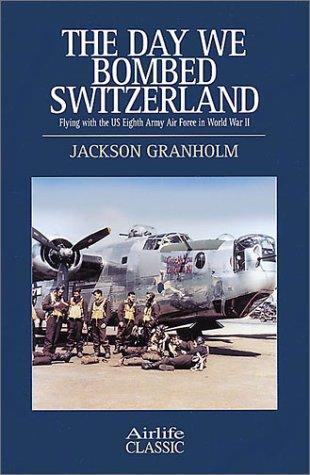 9781840373714: Day We Bombed Switzerland (Airlife Classics)