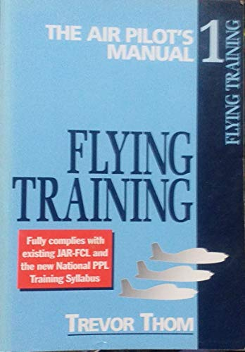 Flying Training (Air Pilot's Manual Series, Volume 1) (1840373954) by Trevor Thom