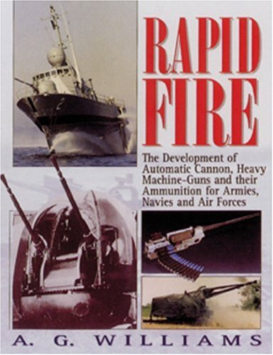 9781840374353: Rapid Fire: The Development of Automatic Cannon, Heavy Machine-Guns and Their Ammunition for Armies, Navies and Air For