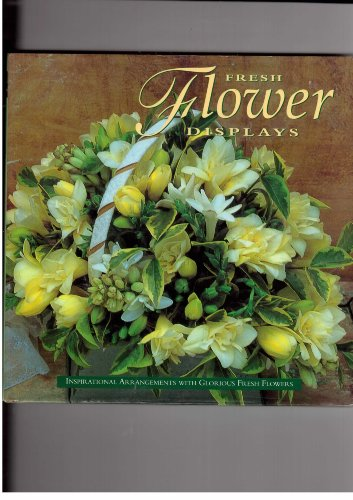 9781840380194: Fresh Flower Displays: Inspirational Arrangements with Glorious Fresh Flowers