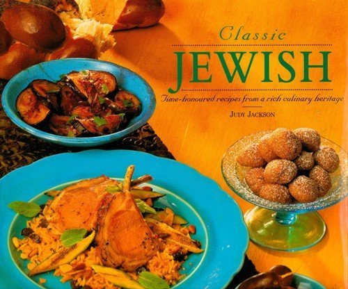 Classic Jewish: Time-honoured Recipes from a Rich Culinary Heritage: Judy Jackson