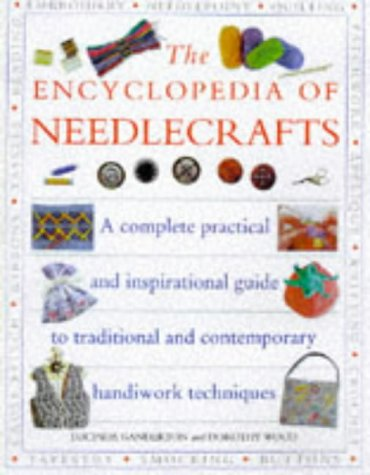 The Encyclopedia of Needlecrafts; a complete practical and inspirational guide to traditional and...