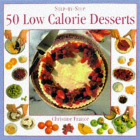 9781840380972: Low Calorie Desserts: 50 Mouth Watering and Healthy Recipes (Step-by-Step)