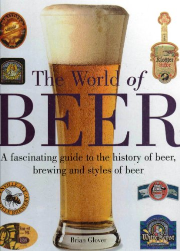 9781840382150: The World of Beer: A Facinating Guide to the History of Beer, Brewing and Styles of Beer