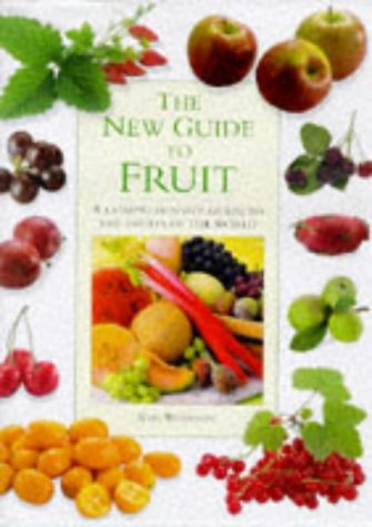 The New Guide to Fruit: The Definitive to the Fruits of the World: Whiteman, Kate