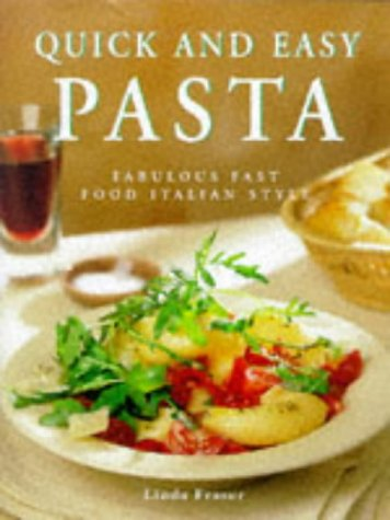 Quick and Easy Pasta: Fabulous Fast Food Italian Style (9781840382341) by Fraser, Linda