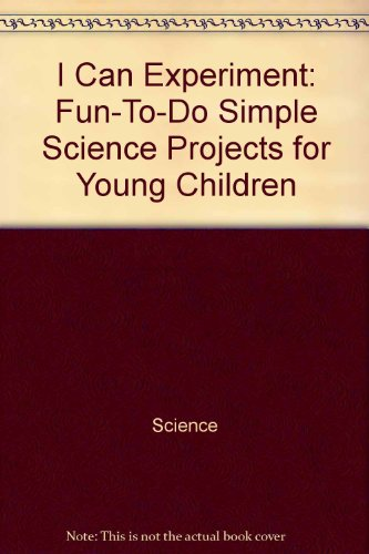 I Can Experiment: Fun-To-Do Simple Science Projects for Young Children (Show Me How) (1840382813) by Steve Parker; Jane Parker