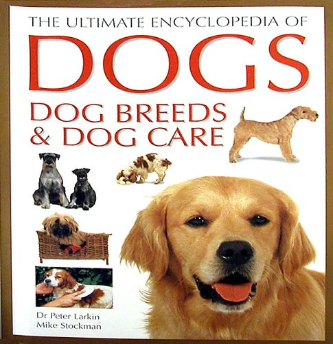 9781840383751: The Ultimate Encyclopedia of Dogs, Dog Breeds & Dog Care