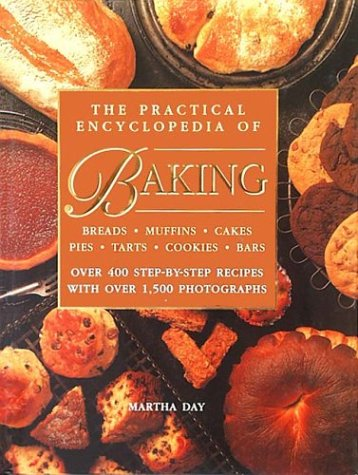 The Practical Encyclopedia of Baking Breads Muffins Cakes Pies Tarts Cookies Bars Over 400 Step-b...