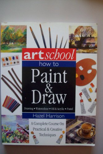 How To Paint & Draw: Drawing, Watercolour, Oil & Acrylic, Pastel: Harrison, Hazel