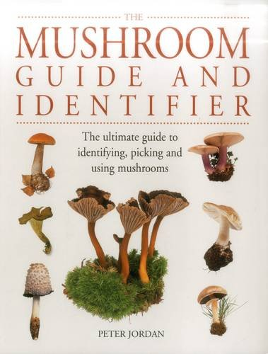 9781840385748: The Mushroom Guide and Identifier: The Ultimate Guide To Identifying, Picking And Using Mushrooms