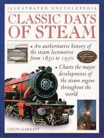 ILLUSTRATED ENCYCLOPEDIA CLASSIC DAYS OF STEAM, an Authoritative History of the steam Locomotive ...