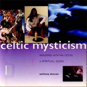 Celtic Mysticism: Walking with the Gods: Anthony D. Duncan