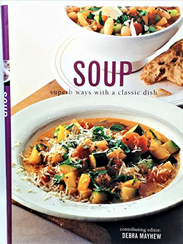 9781840389920: Soup: Superb Ways With a Classic Dish (The Soup Bible)