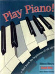 Play Piano: A First Book for Beginners: Henry, Simon