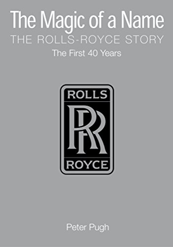 9781840461510: The Magic of a Name: The Rolls-Royce Story Part One: The First Forty Years