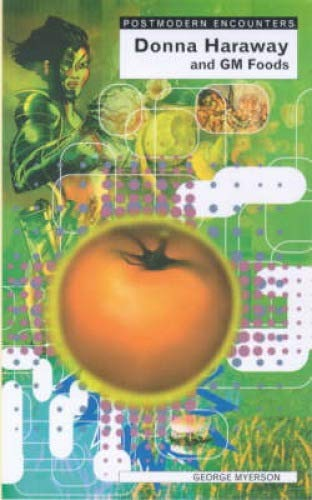 9781840461787: Donna Haraway and Genetically Modified Foods (Postmodern Encounters)