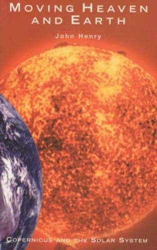 Moving Heaven and Earth : Copernicus and: John Henry