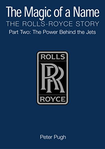 9781840462845: The Magic of a Name: The Rolls-Royce Story, Part Two: The Power Behind the Jets (Pt. 2)