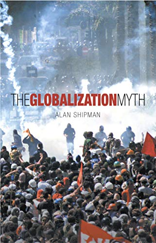 9781840463590: The Globalization Myth: Why the Protestors Have Got It Wrong