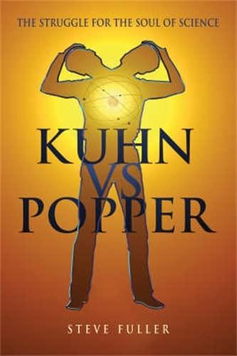 Kuhn vs.Popper: The Struggle for the Soul of Science: Fuller PhD, Professor Of Sociology Steve