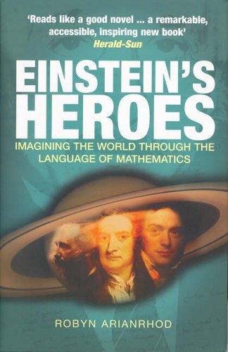 9781840466577: Einstein's Heroes: Imagining the World Through the Language of Mathematics