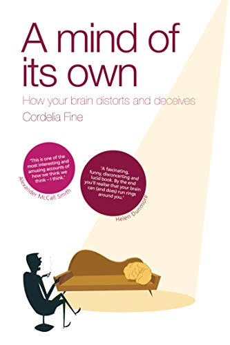 9781840466782: A Mind of Its Own: How Your Brain Distorts and Deceives