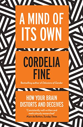 9781840467987: A Mind of Its Own: How Your Brain Distorts and Deceives