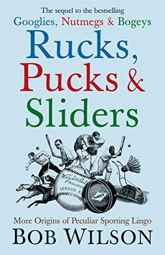 9781840468250: Rucks, Pucks and Sliders: More Origins of Peculiar Sporting Lingo