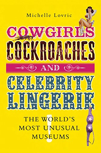 9781840468335: Cowgirls, Cockroaches & Celebrity Lingerie: The World's Most Unusual Museums