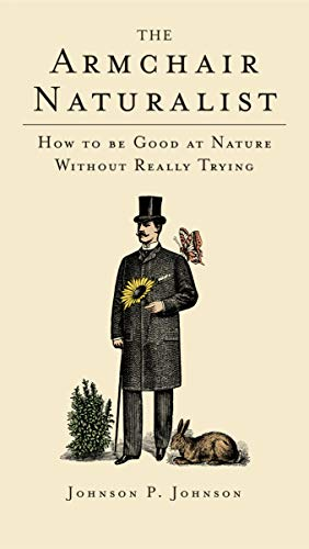 The Armchair Naturalist: How to be Good at Nature without Really Trying: Johnson P Johnson