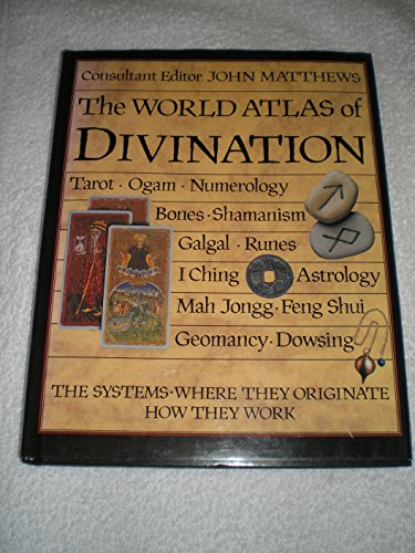 The World Atlas of Divination: The Systems. Where They Originate. How They Work.