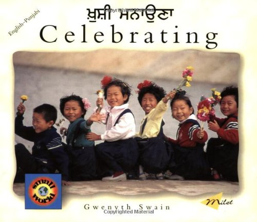 Celebrating (English-Punjabi) (Small World series): Gwenyth Swain; Translator-Mangat