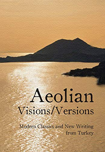 Aeolian Visions / Versions: Modern Classics and New Writing from Turkey (Turkish Literature): Milet...