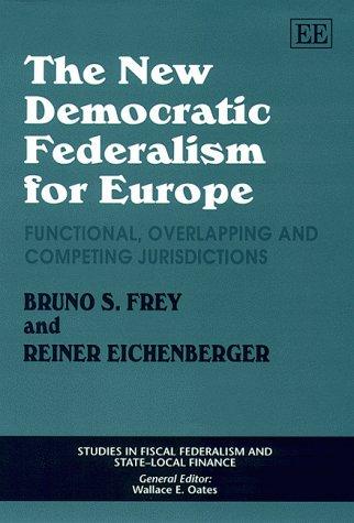 The New Democratic Federalism for Europe: Frey, Bruno S./ Eichenberger, Reiner