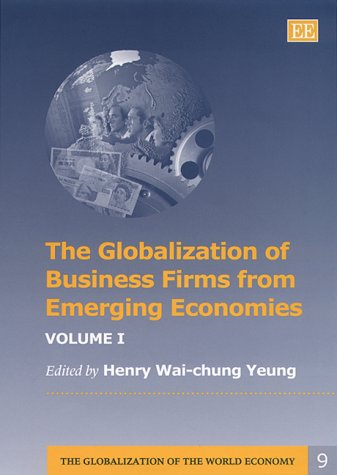 The Globalization of Business Firms from Emerging Economies: Yeung, Henry Wai-Chung (EDT)