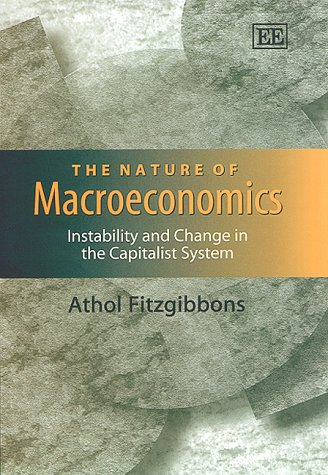 9781840640694: The Nature of Macroeconomics: Instability and Change in the Capitalist System (Elgar Monographs)