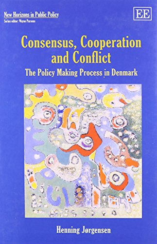 Consensus, Cooperation and Conflict: The Policy Making Process in Denmark (New Horizons in Public ...