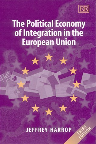 The Political Economy of Integration in the European Union, 3rd Edition: Jeffrey Harrop