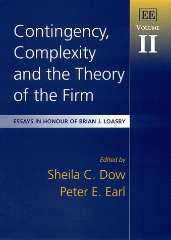 Contingency, Complexity and the Theory of the Firm: Essays in Honour of Brian J. Loasby