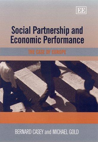 Social Partnership and Economic Performance: The Case of Europe (Elgar Monographs): Casey, Bernard;...