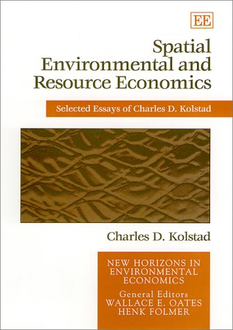 Spatial Environmental and Resource Economics: The Selected Essays of Charles D. Kolstad (New ...