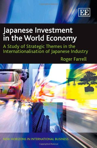 Japanese Investment In The World Economy: A Study Of Strategic Themes In The Internationalisation ...