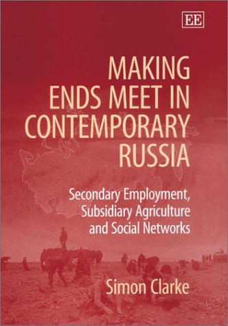 Making Ends Meet in Contemporary Russia Secondary Employment, Subsidiary Agriculture and Social ...