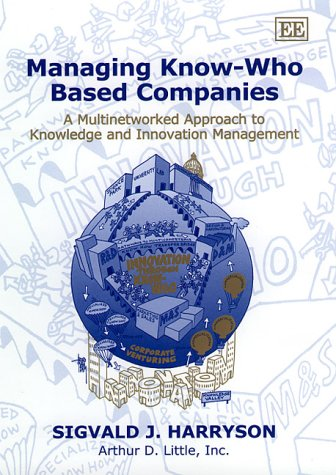 9781840643145: Managing Know-Who Based Companies: A Multinetworked Approach to Knowledge and Innovation Management (Edward Elgar Monographs)