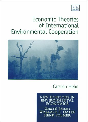 Economic Theories of International Environmental Cooperation: Helm, Carsten