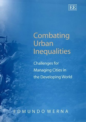 Combating Urban Inequalities: Challenges for Managing Cities in the Developing World: Edmundo Werna
