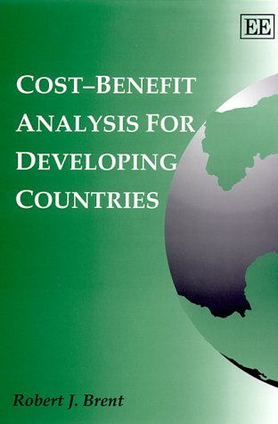 Cost-Benefit Analysis for Developing Countries: Robert J. Brent
