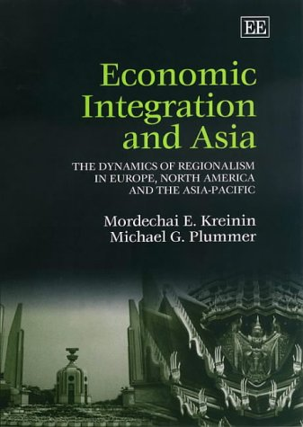 9781840644838: Economic Integration and Asia: The Dynamics of Regionalism in Europe, North America and the Asia-Pacific